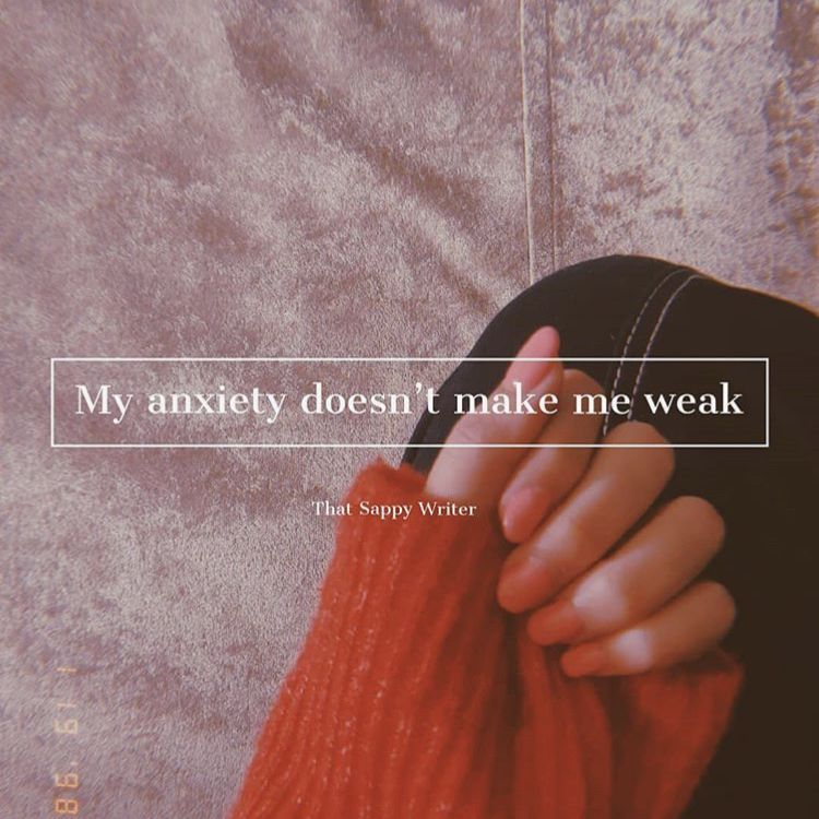 My anxiety doesn't make me weak