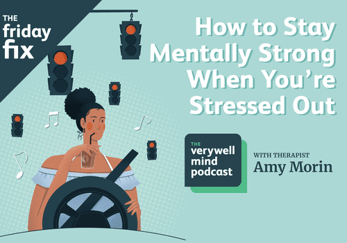 How to stay mentally strong when you feel stressed out.