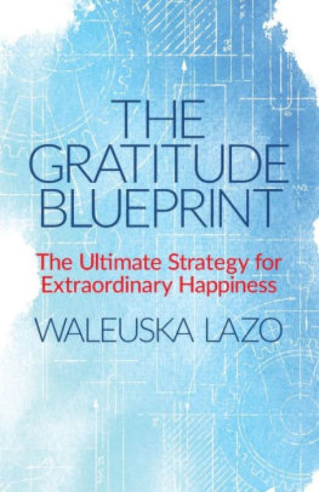 The Gratitude Blueprint: The Ultimate Strategy for Extraordinary Happiness