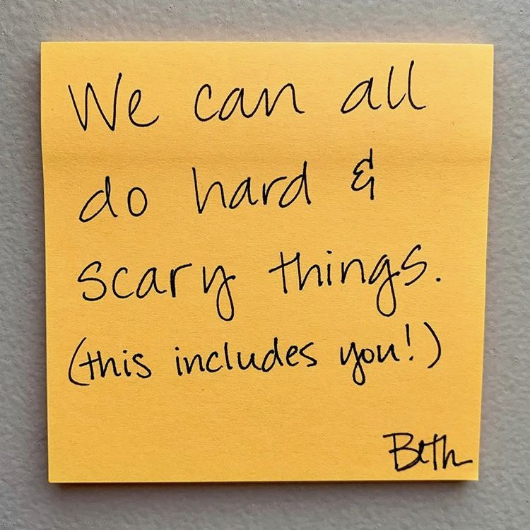 We can all do hard and scary things.