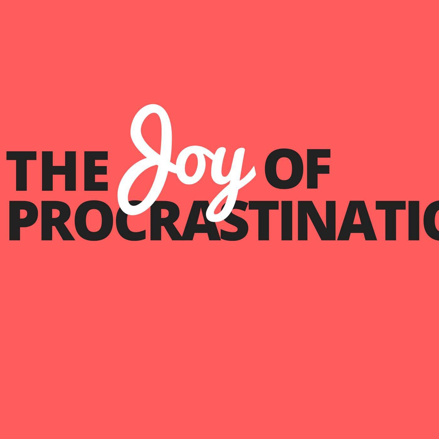 Joy of Procrastination