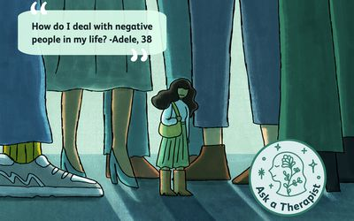 Ask a therapist, how do I deal with negative people?