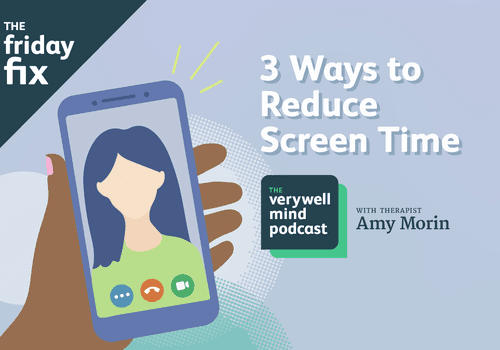 How to Reduce Screen Time Friday Fix on The Verywell Mind Podcast With Amy Morin